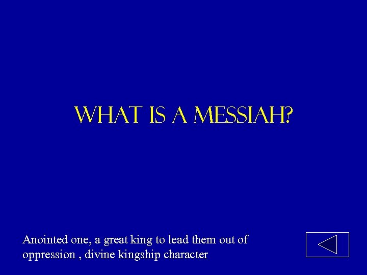 What is a messiah? Anointed one, a great king to lead them out of