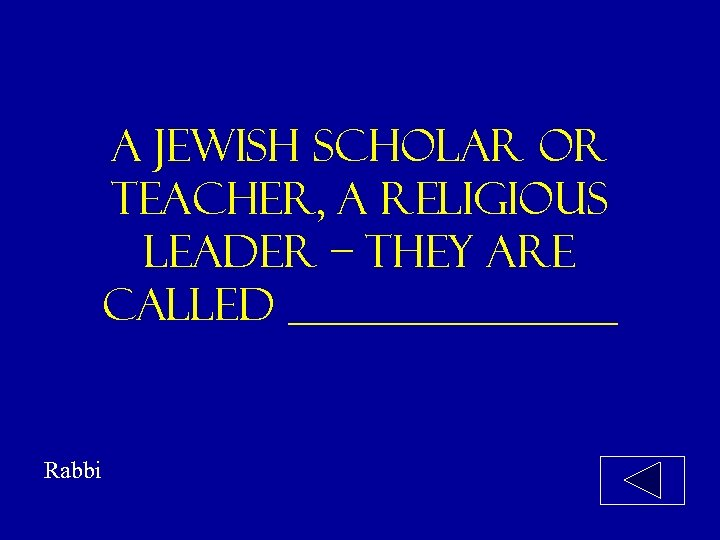 A jewish scholar or teacher, a religious leader – they are called ________ Rabbi