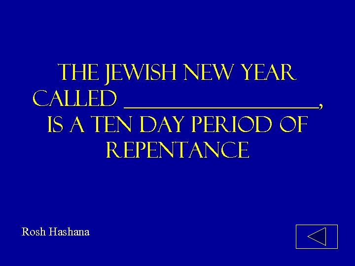 THE Jewish new year called _________, is a ten day period of repentance Rosh