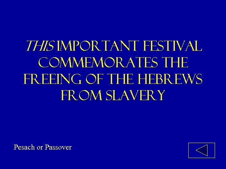 this important festival commemorates the freeing of the Hebrews from slavery Pesach or Passover