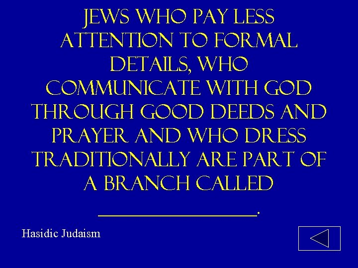 Jews who pay less attention to formal details, who communicate with god through good
