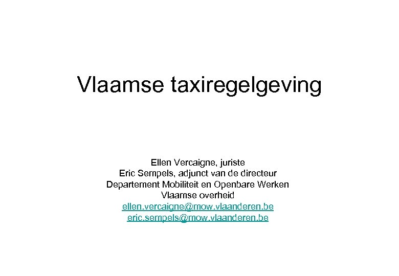 Vlaamse taxiregelgeving Ellen Vercaigne, juriste Eric Sempels, adjunct van de directeur Departement Mobiliteit en