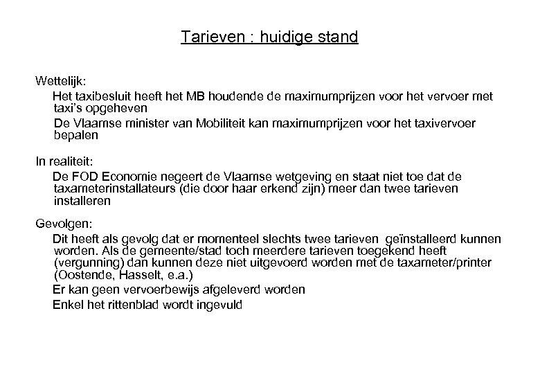 Tarieven : huidige stand Wettelijk: Het taxibesluit heeft het MB houdende de maximumprijzen voor
