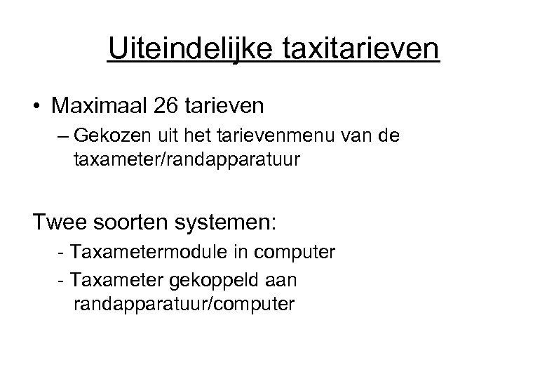 Uiteindelijke taxitarieven • Maximaal 26 tarieven – Gekozen uit het tarievenmenu van de taxameter/randapparatuur