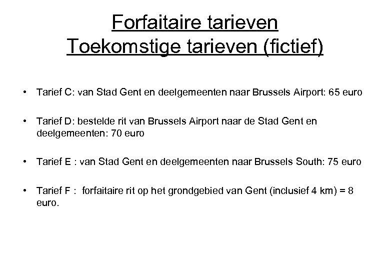 Forfaitaire tarieven Toekomstige tarieven (fictief) • Tarief C: van Stad Gent en deelgemeenten naar