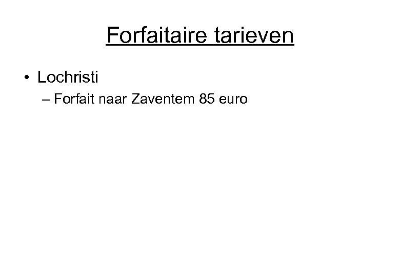 Forfaitaire tarieven • Lochristi – Forfait naar Zaventem 85 euro