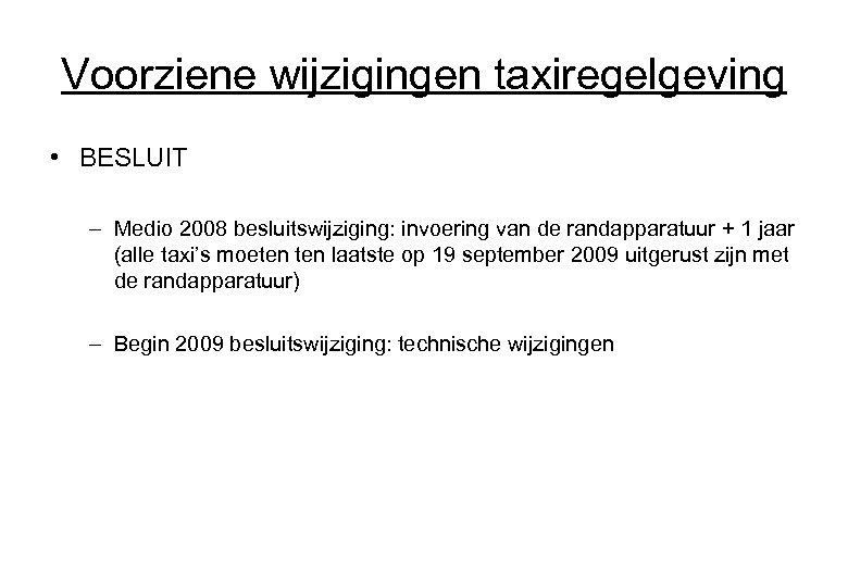 Voorziene wijzigingen taxiregelgeving • BESLUIT – Medio 2008 besluitswijziging: invoering van de randapparatuur +