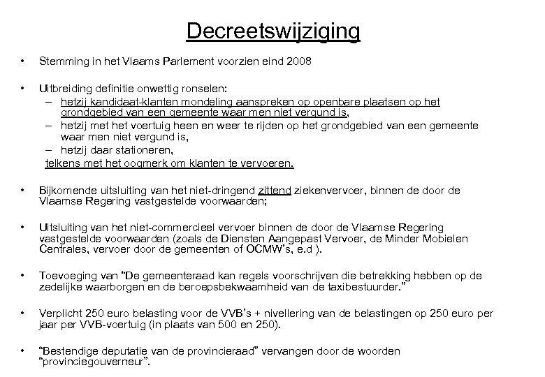 Decreetswijziging • Stemming in het Vlaams Parlement voorzien eind 2008 • Uitbreiding definitie onwettig