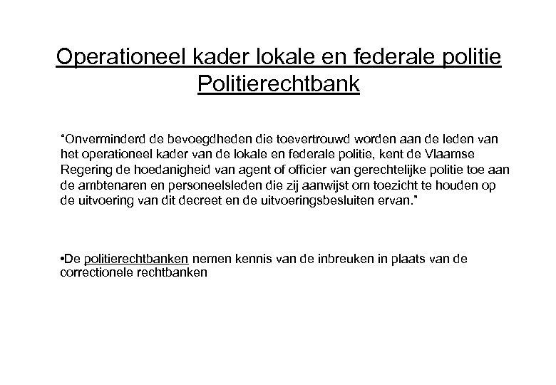 """Operationeel kader lokale en federale politie Politierechtbank """"Onverminderd de bevoegdheden die toevertrouwd worden aan"""
