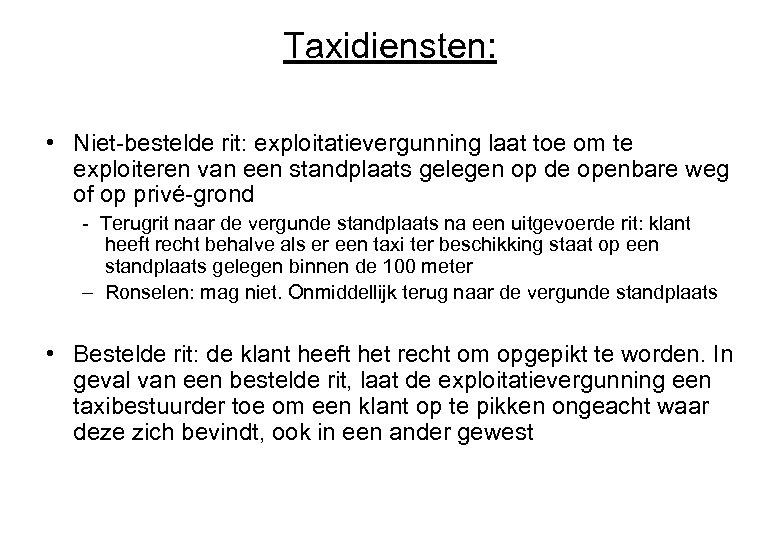 Taxidiensten: • Niet-bestelde rit: exploitatievergunning laat toe om te exploiteren van een standplaats gelegen