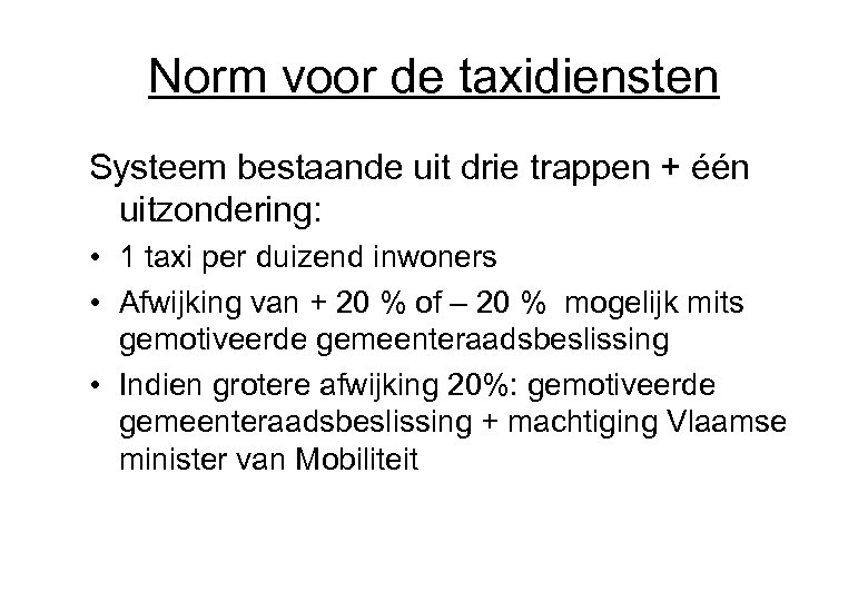 Norm voor de taxidiensten Systeem bestaande uit drie trappen + één uitzondering: • 1