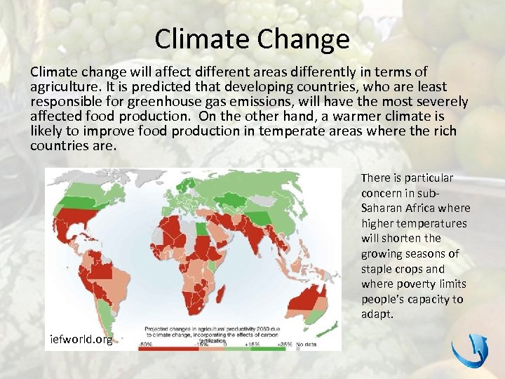 Climate Change Climate change will affect different areas differently in terms of agriculture. It
