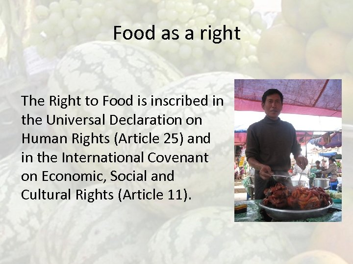 Food as a right The Right to Food is inscribed in the Universal Declaration