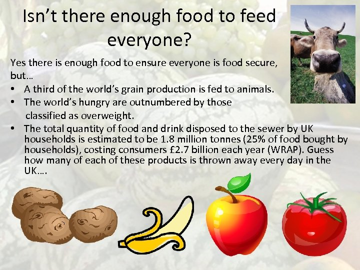 Isn't there enough food to feed everyone? Yes there is enough food to ensure