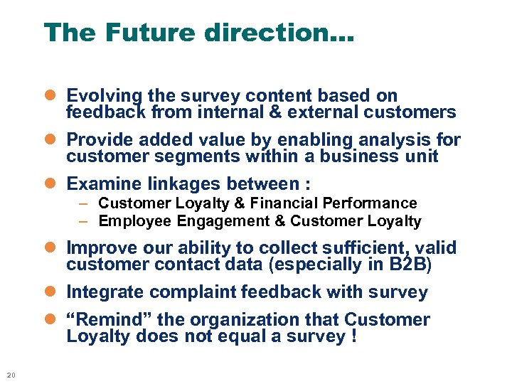 The Future direction… l Evolving the survey content based on feedback from internal &