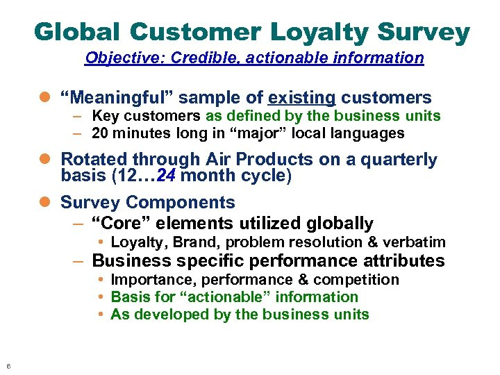 """Global Customer Loyalty Survey Objective: Credible, actionable information l """"Meaningful"""" sample of existing customers"""