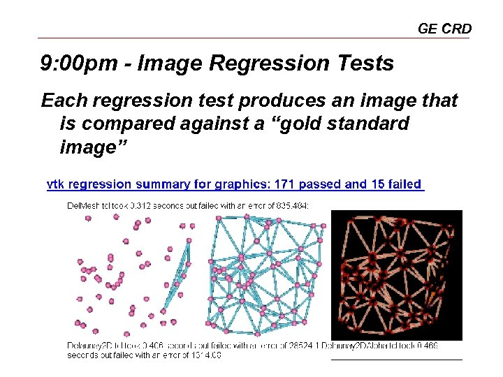 GE CRD 9: 00 pm - Image Regression Tests Each regression test produces an