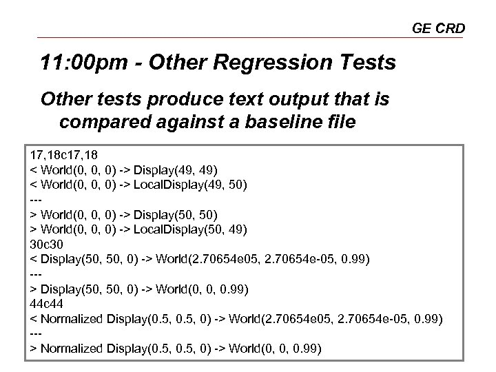 GE CRD 11: 00 pm - Other Regression Tests Other tests produce text output