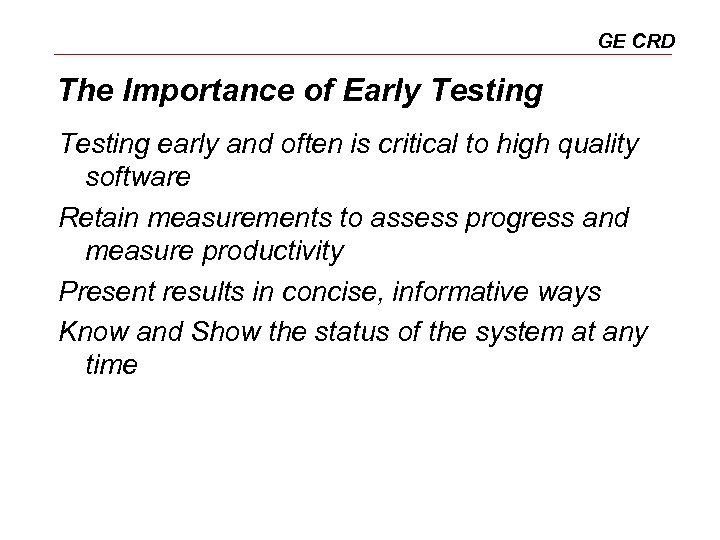 GE CRD The Importance of Early Testing early and often is critical to high