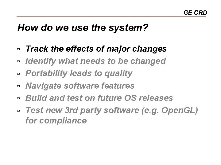 GE CRD How do we use the system? ù ù ù Track the effects