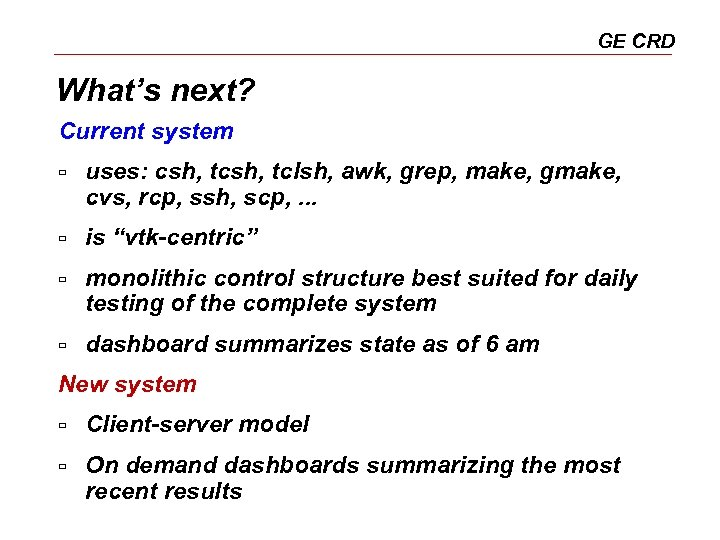 GE CRD What's next? Current system ù uses: csh, tclsh, awk, grep, make, gmake,