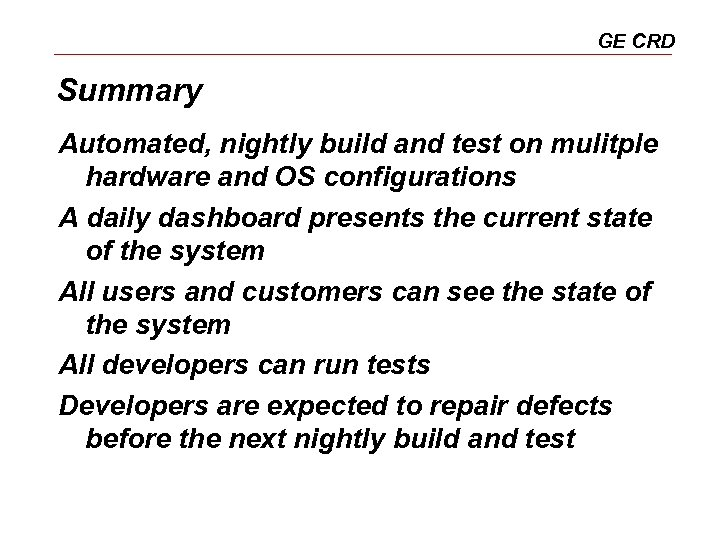 GE CRD Summary Automated, nightly build and test on mulitple hardware and OS configurations