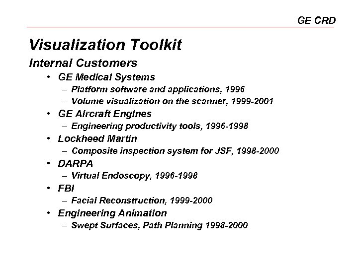 GE CRD Visualization Toolkit Internal Customers • GE Medical Systems – Platform software and