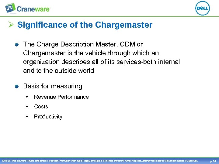 Ø Significance of the Chargemaster The Charge Description Master, CDM or Chargemaster is the