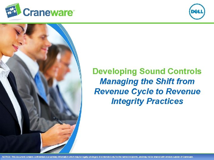 Developing Sound Controls Managing the Shift from Revenue Cycle to Revenue Integrity Practices NOTICE: