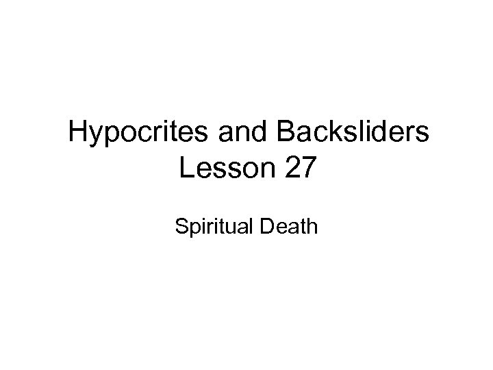 Hypocrites and Backsliders Lesson 27 Spiritual Death