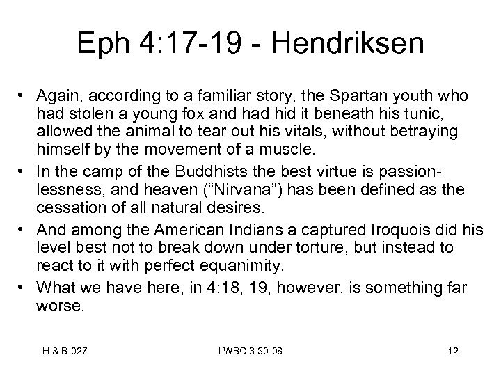 Eph 4: 17 -19 - Hendriksen • Again, according to a familiar story, the