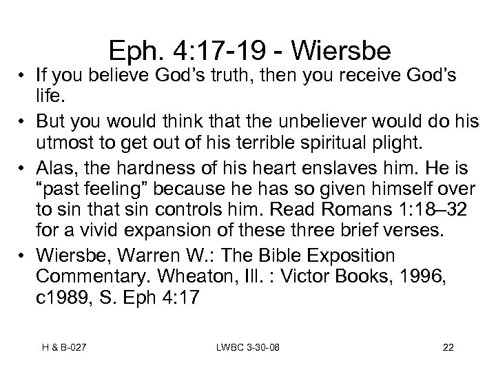 Eph. 4: 17 -19 - Wiersbe • If you believe God's truth, then you