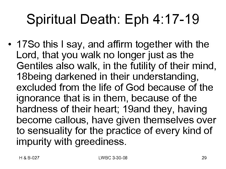 Spiritual Death: Eph 4: 17 -19 • 17 So this I say, and affirm