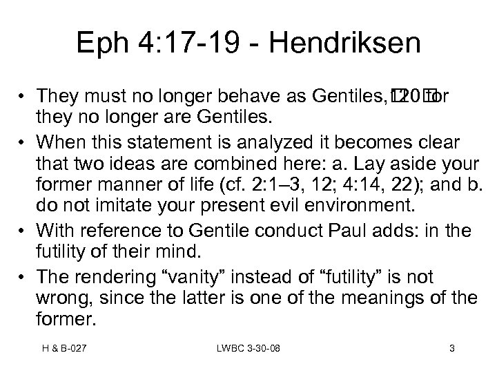 Eph 4: 17 -19 - Hendriksen • They must no longer behave as Gentiles,