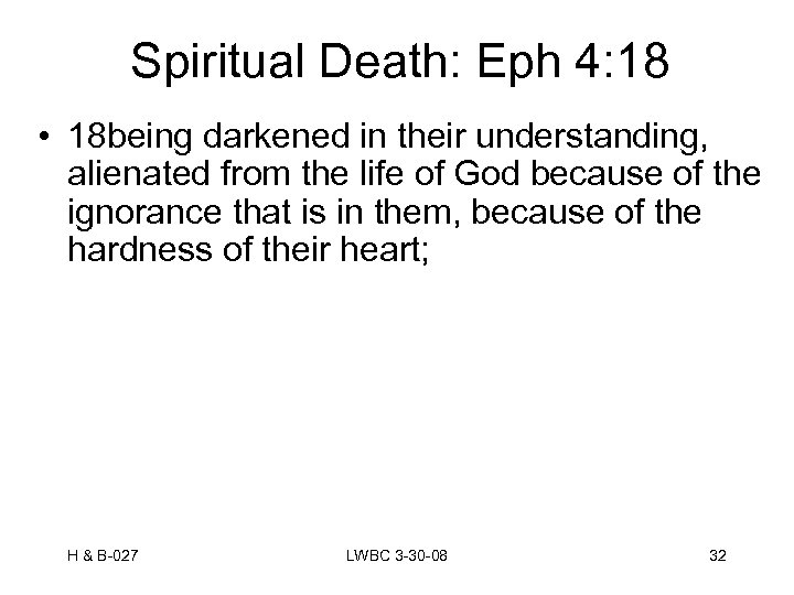 Spiritual Death: Eph 4: 18 • 18 being darkened in their understanding, alienated from