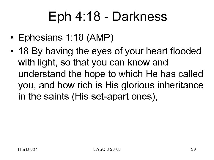 Eph 4: 18 - Darkness • Ephesians 1: 18 (AMP) • 18 By having