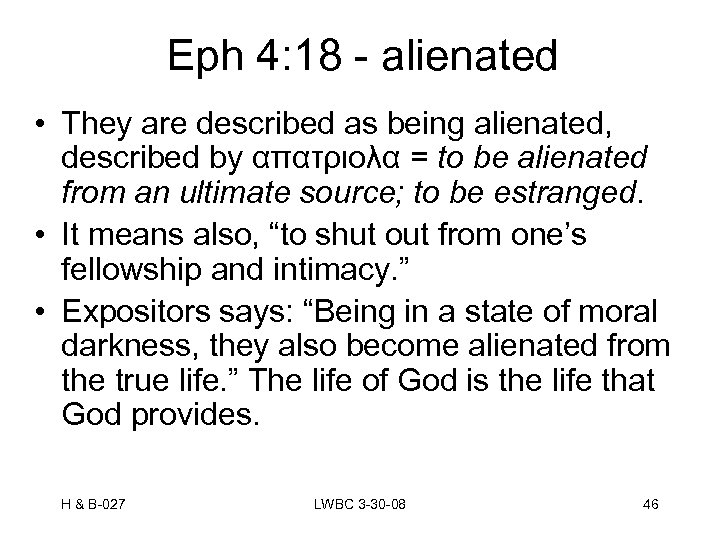 Eph 4: 18 - alienated • They are described as being alienated, described by