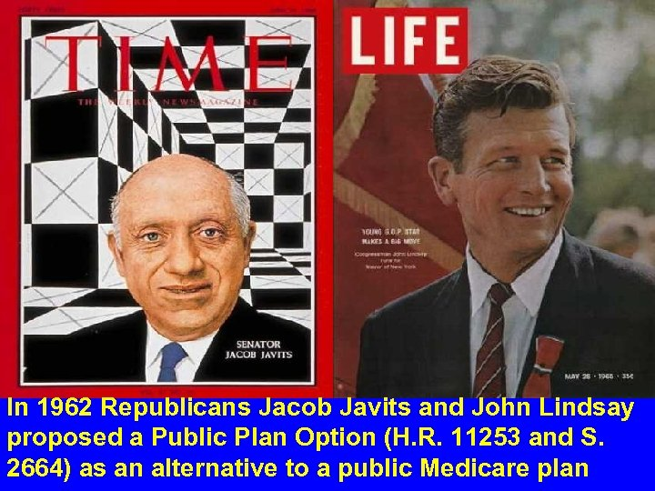 In 1962 Republicans Jacob Javits and John Lindsay proposed a Public Plan Option (H.