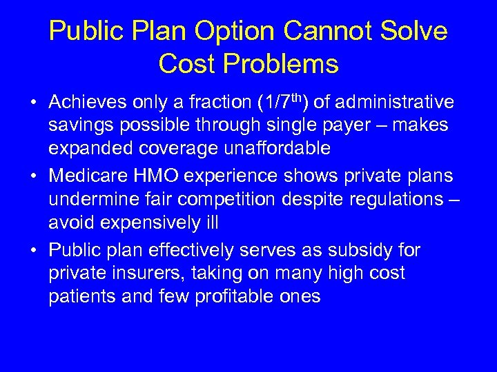Public Plan Option Cannot Solve Cost Problems • Achieves only a fraction (1/7 th)