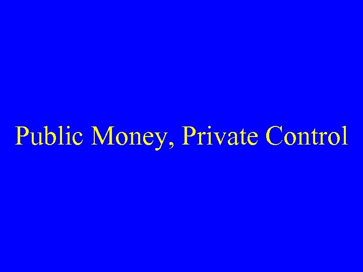 Public Money, Private Control