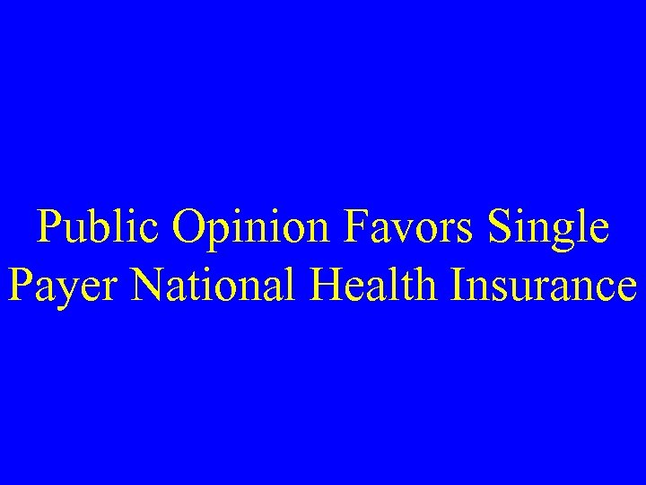 Public Opinion Favors Single Payer National Health Insurance
