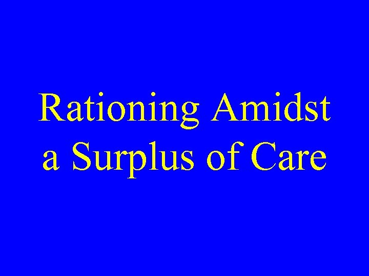 Rationing Amidst a Surplus of Care