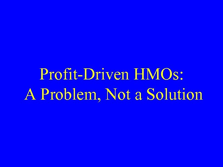 Profit-Driven HMOs: A Problem, Not a Solution