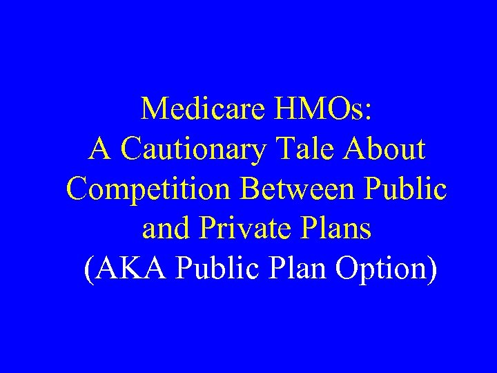 Medicare HMOs: A Cautionary Tale About Competition Between Public and Private Plans (AKA Public