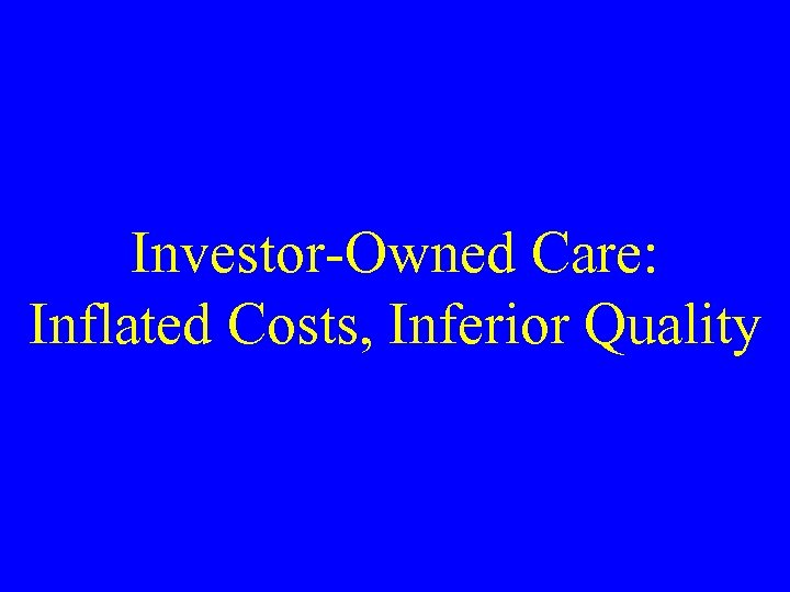 Investor-Owned Care: Inflated Costs, Inferior Quality