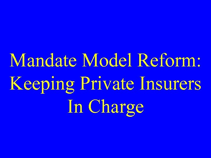 Mandate Model Reform: Keeping Private Insurers In Charge