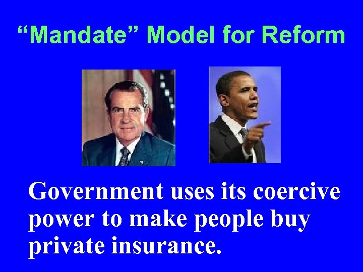 """Mandate"" Model for Reform • Government uses its coercive power to make people buy"