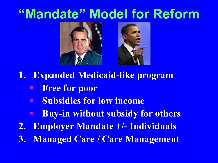 """Mandate"" Model for Reform 1. Expanded Medicaid-like program § Free for poor § Subsidies"