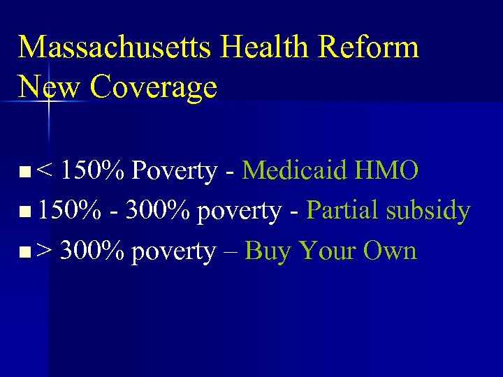 Massachusetts Health Reform New Coverage n < 150% Poverty - Medicaid HMO n 150%