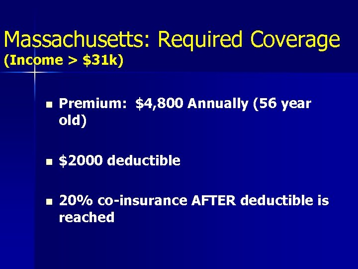 Massachusetts: Required Coverage (Income > $31 k) n Premium: $4, 800 Annually (56 year